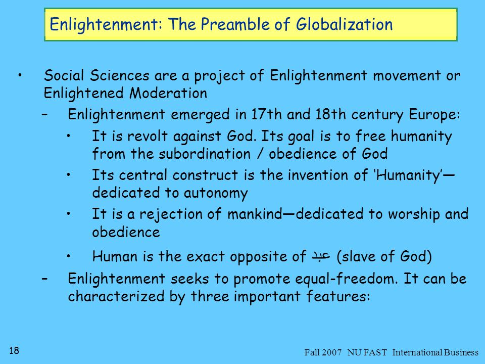 19 Fall 2007 NU FAST International Business Enlightenment: The Preamble of Globalization 1) Autonomy / Freedom: the desire to be self-sufficient ( الصمد ).