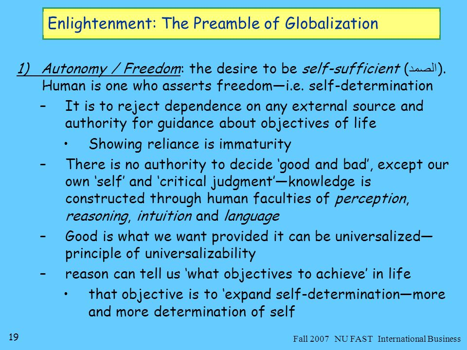 20 Fall 2007 NU FAST International Business Enlightenment: The Preamble of Globalization –This end is treated as self-evidentneeds no argument for its justification one who does not accept this has no human rights 2.