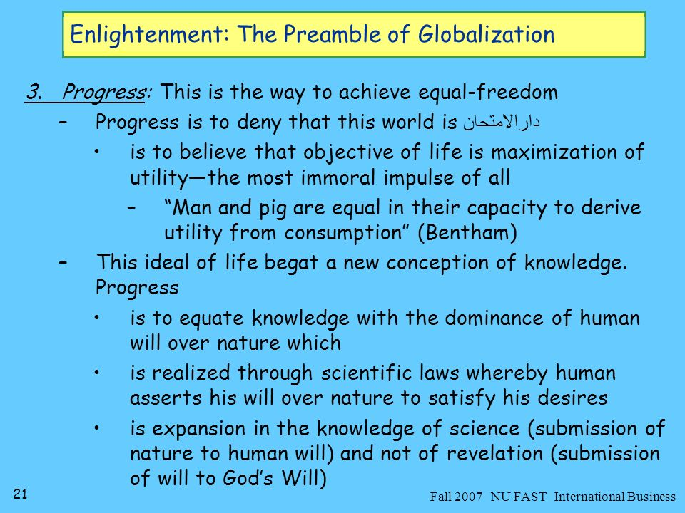 22 Fall 2007 NU FAST International Business Enlightenment: The Preamble of Globalization Practically, maximization of freedom means maximization of capital accumulationi.e.