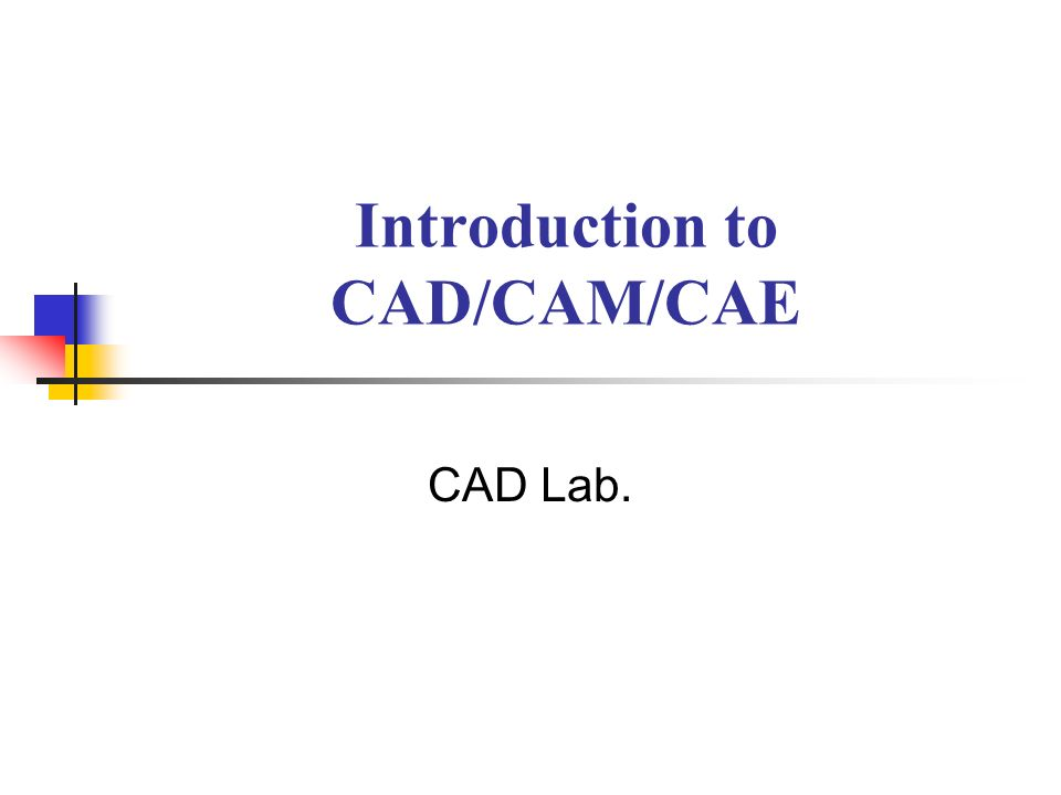 Introduction CAD(Computer Aided Design) CAM(Computer Aided Manufacturing) CAE(Computer Aided Engineering) Memory capacity, processing speed, Interactive graphics Quality, Cost, Delivery