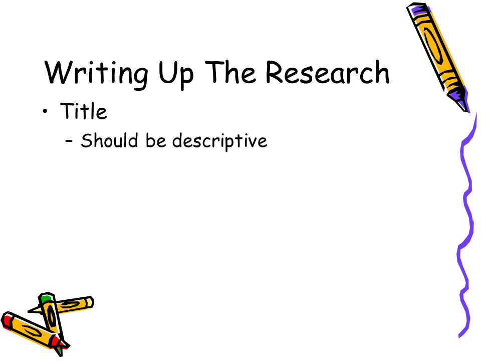 Writing Up The Research Abstract –Purpose –Procedure –Data Analysis –Results