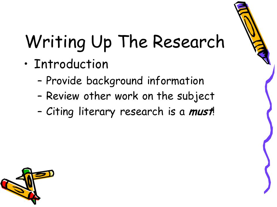 Writing Up The Research Materials and Methods –Paragraph form –Sketches should be placed near the related text –Briefly account for time