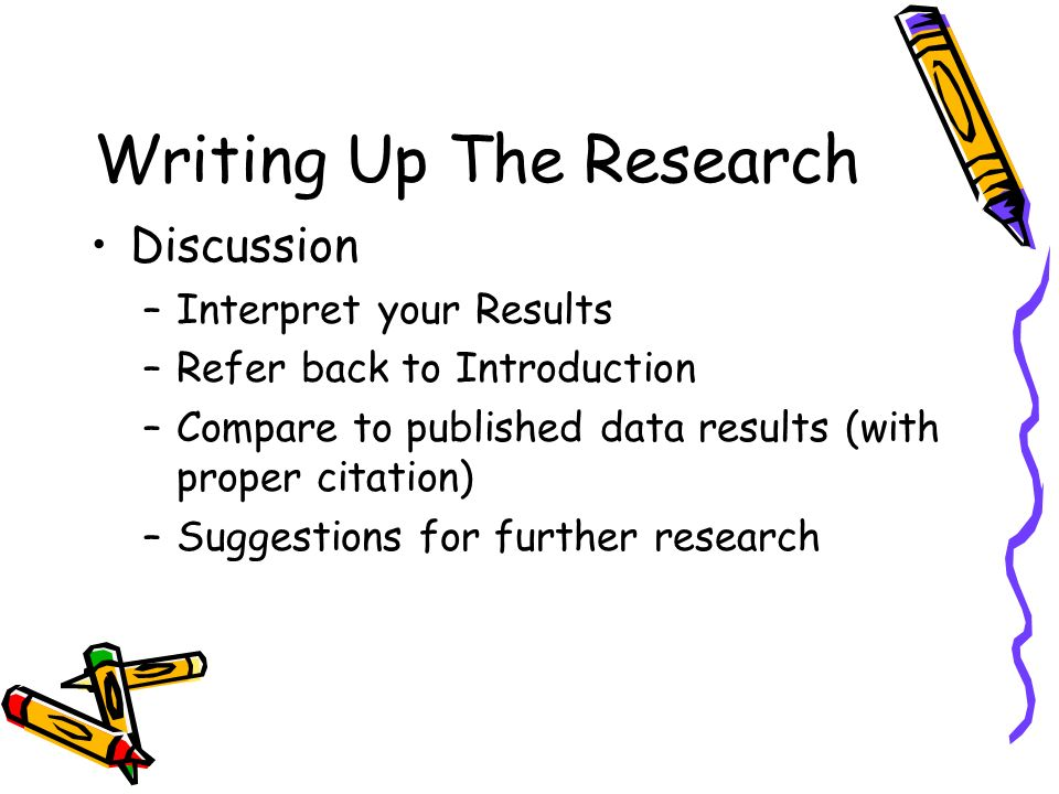 Writing Up The Research Acknowledgements –Sources of materials –Use of facilities –Help of participants