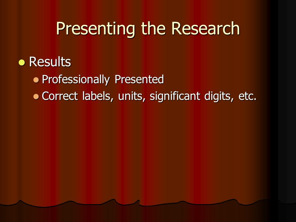 Presenting the Research Conclusions Conclusions Did the data support or reject the hypothesis.