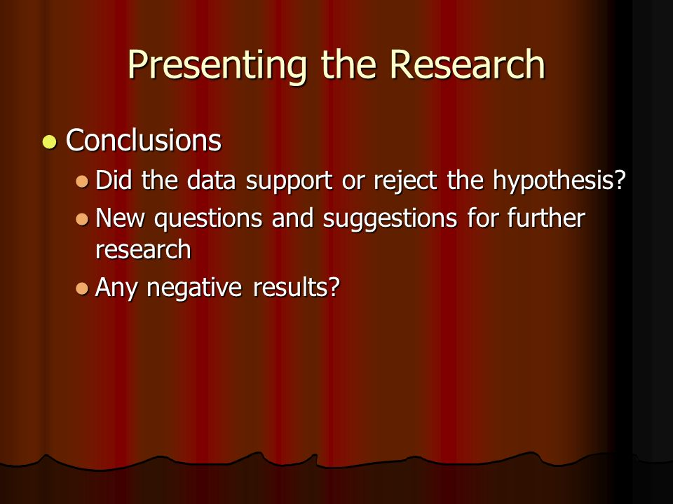 Presenting the Research Solicit and Answer Audience Questions Solicit and Answer Audience Questions Direct Direct Confident Confident Honest Honest No Excuses No Excuses Acknowledge suggestions Acknowledge suggestions