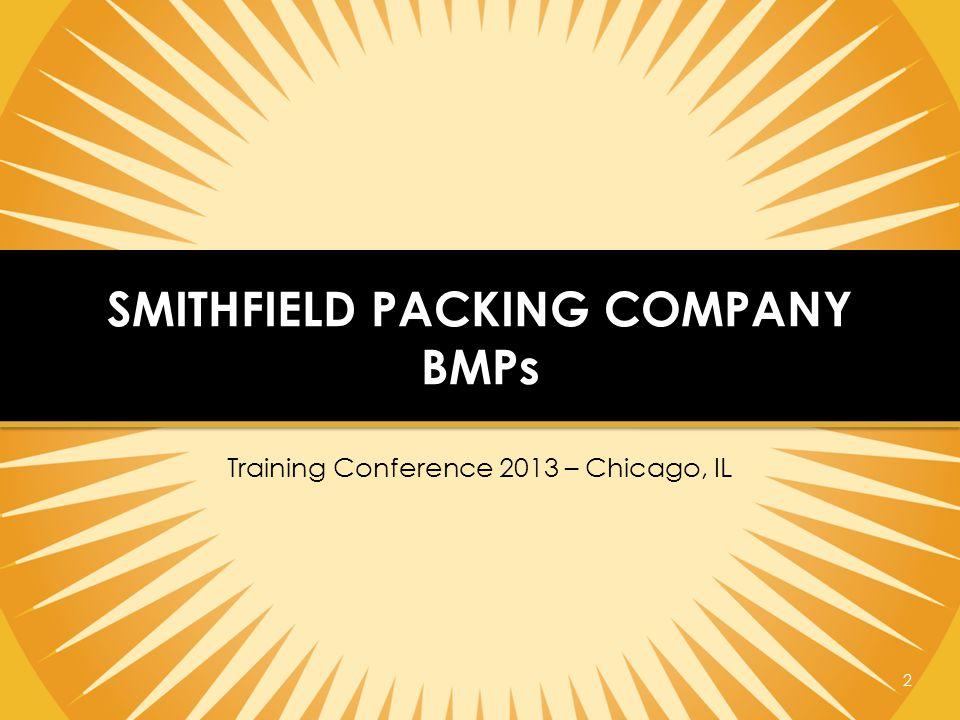 Smithfield Packing Company BMPs Sustainability Ideations – Tar Heel Critical Control Point Operational Controls – Wastewater Operations EMS Training for Plant Managers & Senior Staff Weekly Environmental/Sustainability Call Entering PMs related to Significant Aspects in SAP 3