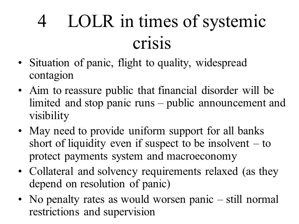 Also suspend judgement of which institutions systemically important Liquidity to be part of overall crisis management strategy involving central bank, supervisors and ministry of finance May require general macroeconomic policy easing (e.g.