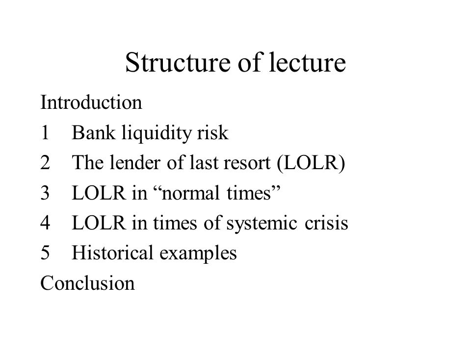 1Bank liquidity risk Definition of liquidity risk – risk that asset owner unable to recover full value of asset when sale desired (or for borrower, that credit is not rolled over) Alternative definition – risk of being unable to satisfy claims without impairment of financial or reputational capital Defining liquidity mathematically: L 1 =P i /P*; L 2 = i=0…n P i /P*, L 3 =E(P)/P* where P* is full value price and Pi is realised price Bank liquidity – ability of institution to meet obligations under normal business conditions