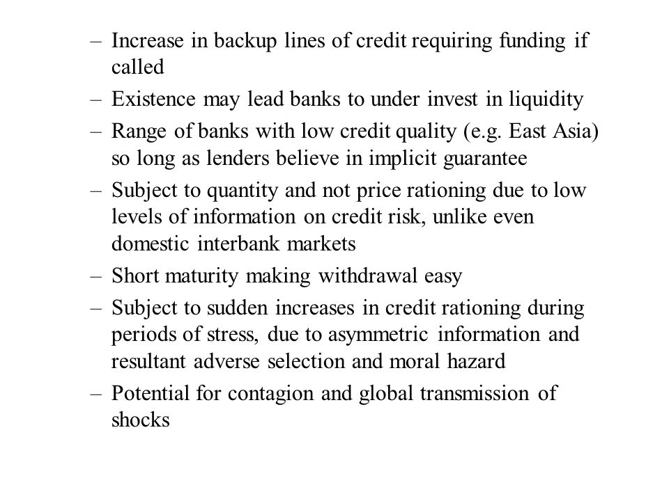 Protecting against bank liquidity risk Holding liquid assets (net defensive position – cost in terms of lower profitability) Dissipating withdrawal risk by diversifying funding sources (liability management) Seek low volatility ratio: VL-LA/TA-LA where VL volatile liabilities, LA liquid assets, TA total assets.