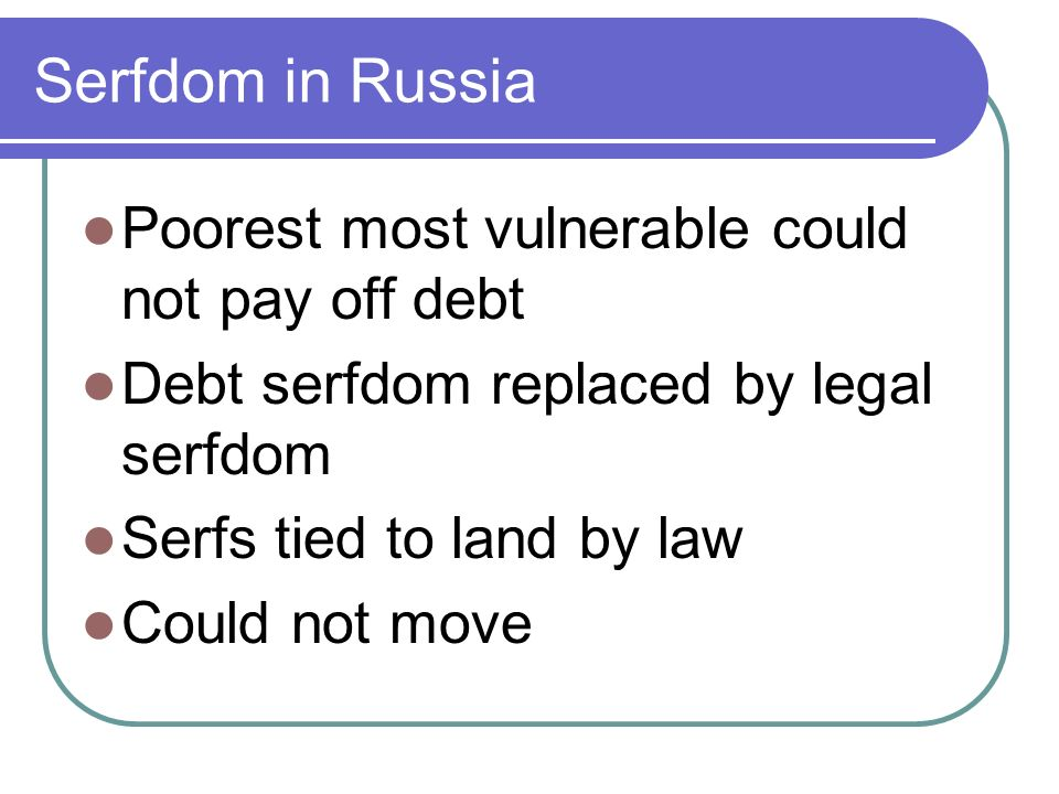 Serfdom in Russia As nobility grew, so did serfdom; Labor laws passed Peasants stayed on land and worked for landowners Deadening effect on economy Inefficient work