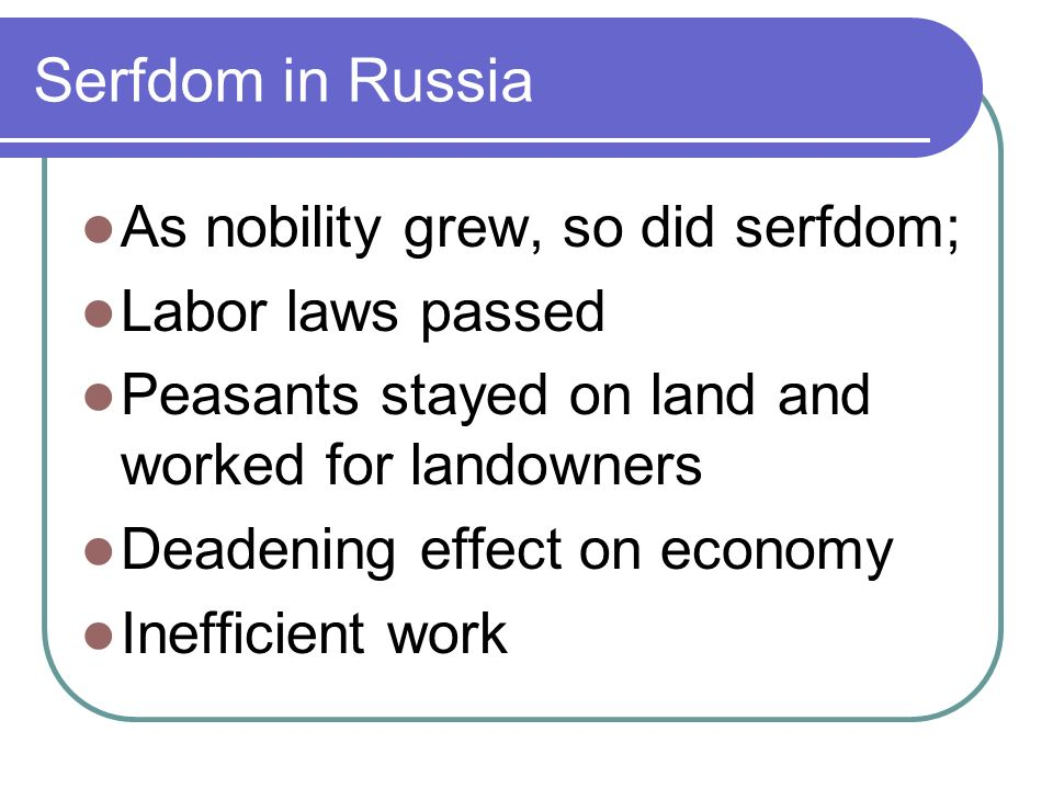 Serfdom in Russia Serfs not motivated as in West Serfs poor Whole nation affected Lasts until 1861