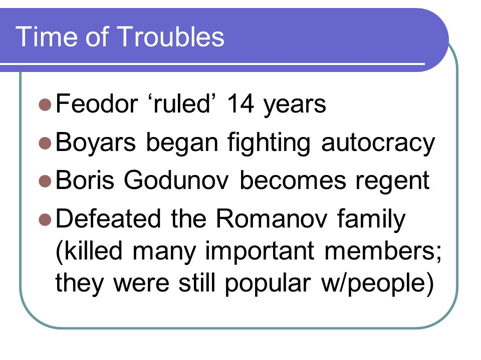 Time of Troubles 1591: mysterious death10- year old Dmitry is found dead, with his throat cut Death ruled accidental: he was playing with a knife and had an epileptic seizure; killed himself Was it Godunov?