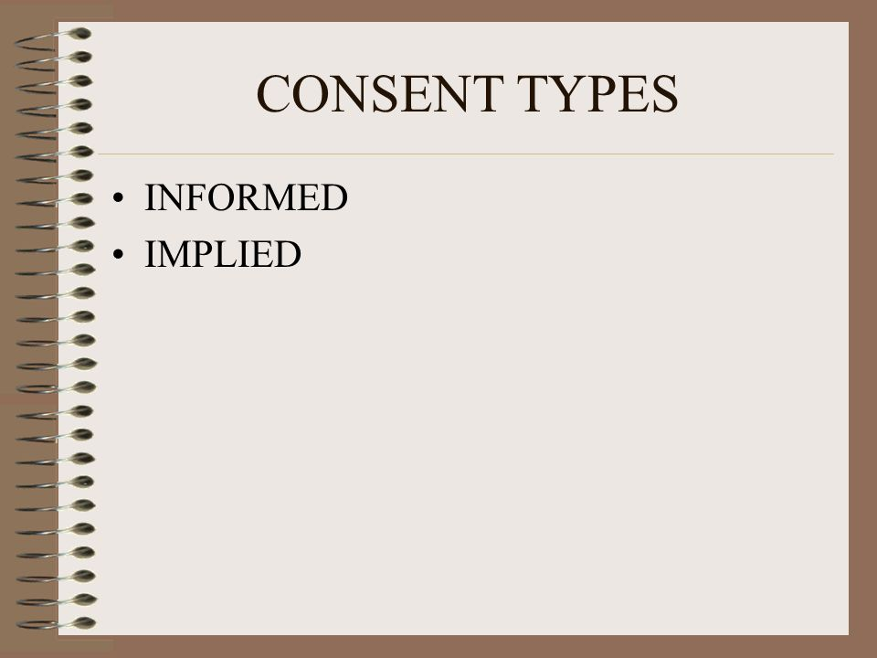 INFORMED CONSENT Informed consent is the process by which a fully informed patient can participate in choices about her health care.