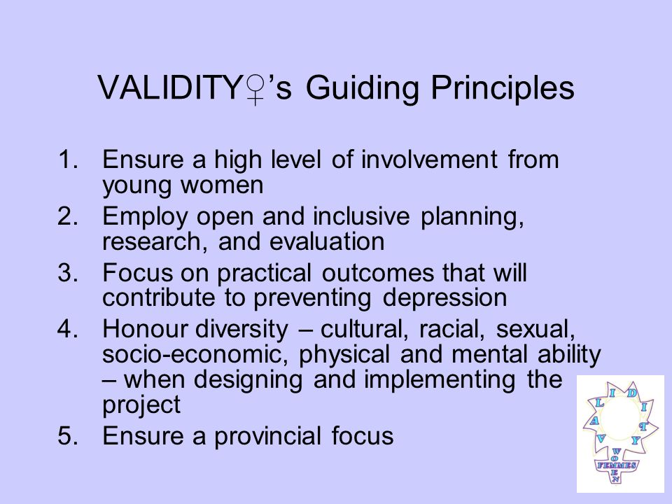 History of V.A.L.I.D.I.T.Y 1999 Recruitment and training of facilitators 1999 Focus groups 2001 VALIDITY Conference 2005 Girls Talk program 2006 Hear Me, Understand Me, Support Me Resource 2008 Lets Talk poster