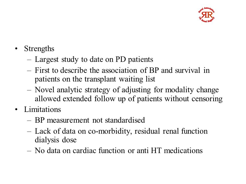 Conclusions High and low SBP are risk factors for increased mortality in incident PD patients Low SBP was not associated with increased mortality in a subgroup of patients activated early on the transplant waiting list Association of low SBP and mortality seen in entire study cohort could reflect poor cardiac function/ health status The BP associated with best survival may vary for different patient subgroups