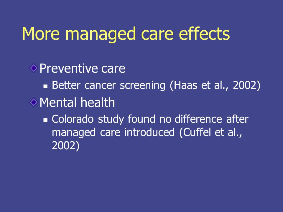Managed care & costs Miller & Luft No clear hospital/physician resource use differences Managed care probably reduced costs through mid-1990s Excess payments negotiated out of system Resurgence of cost inflation in 2000s