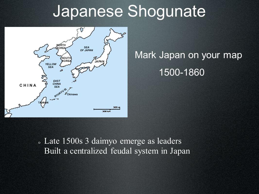 Japanese Shogunate Oda Nobunaga Toyotomi Hideyoshi o Either weakened diamyo by reducing territory and with sword hunt among peasants.