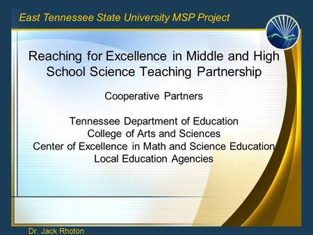 Reaching for Excellence in Middle and High School Science Teaching Partnership Cooperative Partners Tennessee Department of Education College of Arts and.