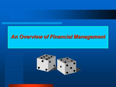 An Overview of Financial Management Class Objectives Read, interpret, and analyze financial reports Manage working capital and profits Understand the.