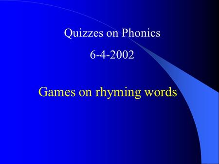 Quizzes on Phonics 6-4-2002 Games on rhyming words.