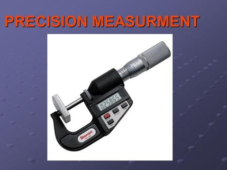 PRECISION MEASURMENT. Vocabulary 1.British imperial (U.S.) Systems 11.)00.1 2.Metric system 12.)inside micrometer 3.Psi 13.)dial caliper 4.Foot- pounds.