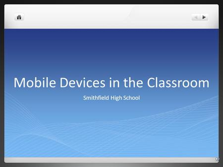 Mobile Devices in the Classroom Smithfield High School.