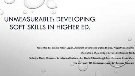 UNMEASURABLE: DEVELOPING SOFT SKILLS IN HIGHER ED. Presented By: Senora Miller-Logan, Assistant Director and Golda Sharpe, Project Coordinator Memphis.