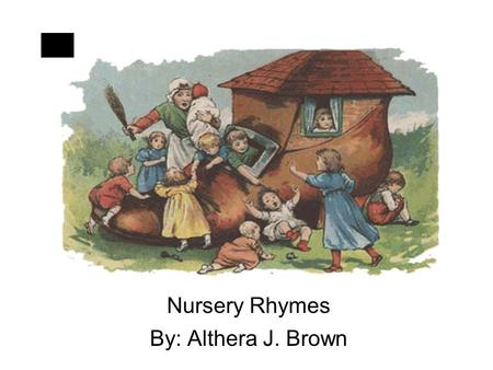 Nursery Rhymes By: Althera J. Brown. What are Nursery Rhymes? A short story or tale recited in simple verses, usually accompanied by a simple tune. A.