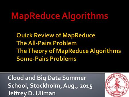 Cloud and Big Data Summer School, Stockholm, Aug., 2015 Jeffrey D. Ullman.