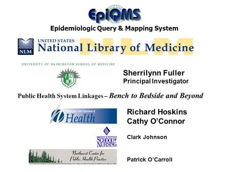 Acknowledgements Epidemiologic Query & Mapping System Patrick O'Carroll Clark Johnson Richard Hoskins Cathy O'Connor Sherrilynn Fuller Principal Investigator.