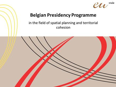 Belgian Presidency Programme in the field of spatial planning and territorial cohesion.