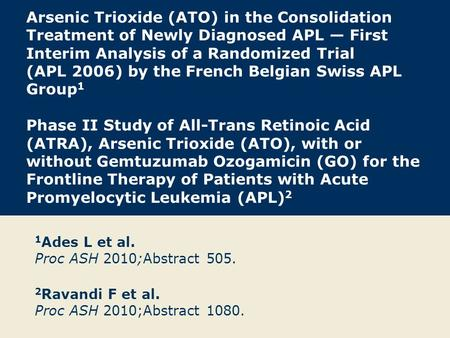 Arsenic Trioxide (ATO) in the Consolidation Treatment of Newly Diagnosed APL — First Interim Analysis of a Randomized Trial (APL 2006) by the French Belgian.