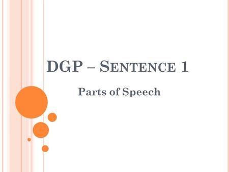 DGP – S ENTENCE 1 Parts of Speech. S ENTENCE / W ORD B ANK Oh, what have I done to be blessed with such friends? Word Bank: action verb, adjective, helping.