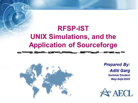RFSP-IST UNIX Simulations, and the Application of Sourceforge Prepared By: Aditi Garg Summer Student May-Sept 2005.