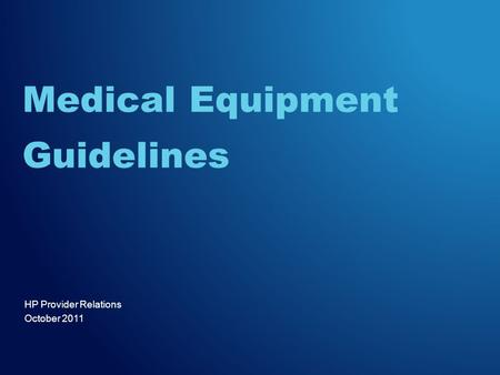 HP Provider Relations October 2011 Medical Equipment Guidelines.