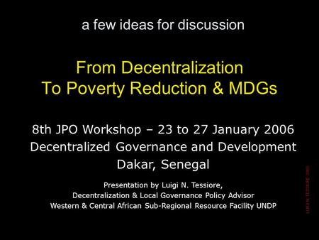 LUIGI N. TESSIORE 2005 From Decentralization To Poverty Reduction & MDGs a few ideas for discussion 8th JPO Workshop – 23 to 27 January 2006 Decentralized.