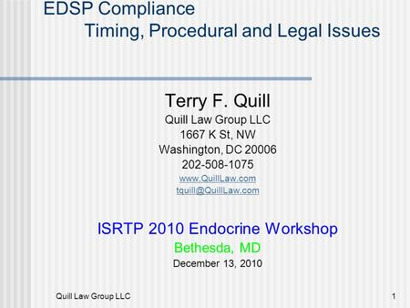Quill Law Group LLC1 EDSP Compliance Timing, Procedural and Legal Issues Terry F. Quill Quill Law Group LLC 1667 K St, NW Washington, DC 20006 202-508-1075.