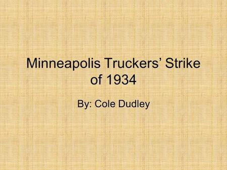 Minneapolis Truckers' Strike of 1934 By: Cole Dudley.