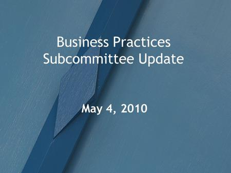 Business Practices Subcommittee Update May 4, 2010.