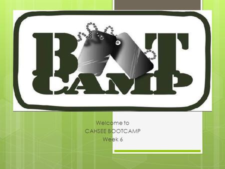 Welcome to CAHSEE BOOTCAMP Week 6. Do Now  Define and give an example of each term 1. Personification 2. Onomatopoeia 3. Repetition.