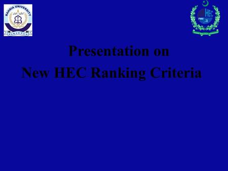 Presentation on New HEC Ranking Criteria. SCHEME OF PRESENTATION Parameters of old & new Ranking Criteria Comparative Study - HEC Ranking Criteria Old.