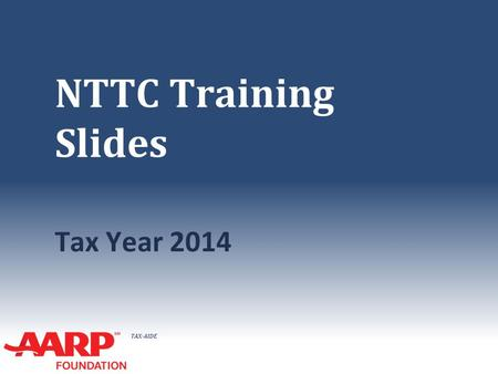 TAX-AIDE NTTC Training Slides Tax Year 2014. TAX-AIDE Changes for Tax Year 2013 ● Content Expanded – everything that is in scope 2013 IRS Forms TaxWise.