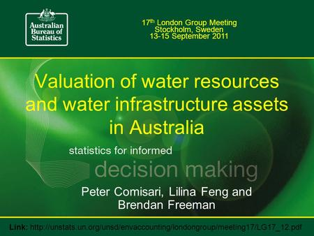 Valuation of water resources and water infrastructure assets in Australia 17 th London Group Meeting Stockholm, Sweden 13-15 September 2011 Peter Comisari,