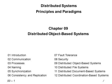 Distributed Systems Principles and Paradigms Chapter 09 Distributed Object-Based Systems 01 Introduction 02 Communication 03 Processes 04 Naming 05 Synchronization.
