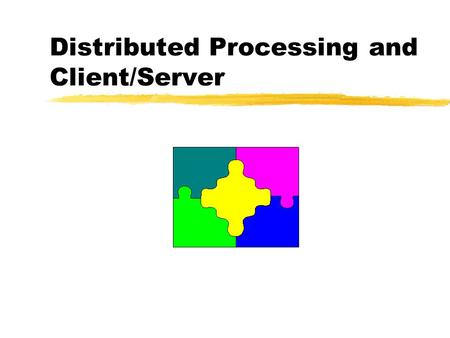 Distributed Processing and Client/Server