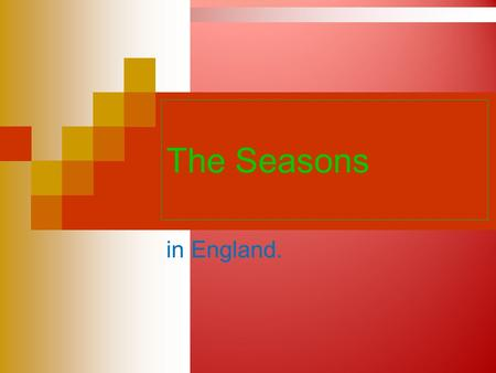 The Seasons in England.. Put the words into correct order to make up sentences: families/English/to/their/like/spend/holidays/the/in/country/ English/is/like/a/the/countryside/of/carpet/flowers/many/