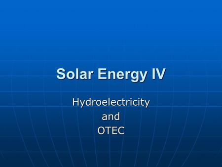 Solar Energy IV HydroelectricityandOTEC. Hydro power has a very long history with watermills appearing as early as 100 BC. Hydro power has a very long.