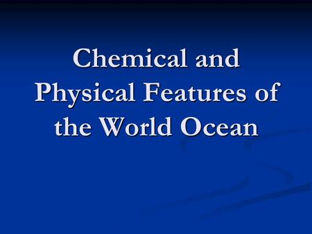 Chemical and Physical Features of the World Ocean.
