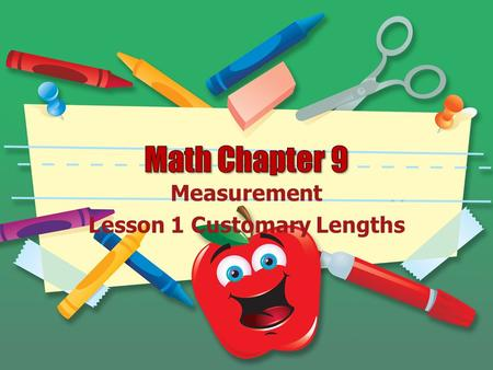 Measurement Lesson 1 Customary Lengths Customary Units of Length 12 inches (in.)=1 foot (ft) 36 inches =3 feet =1 yard (yd) 5,280 feet=1, 760 yards=