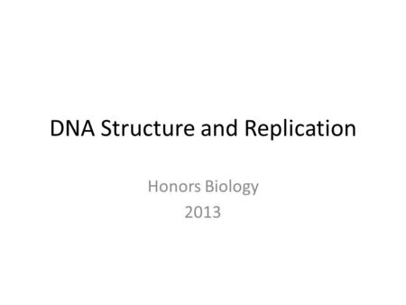 DNA Structure and Replication Honors Biology 2013.